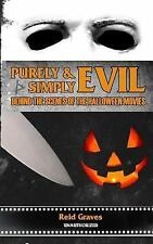 Purely and Simply Evil: Behind the Scenes of the Halloween Movies by Reid...