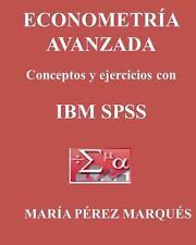 ECONOMETRIA AVANZADA, Conceptos y Ejercicios con IBM SPSS by Maria Marques...