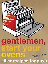 Gentlemen, Start Your Ovens: Killer Recipes for Guys, Shaw, Tucker, Good Book