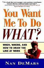 You Want Me to Do What: When Where and How to Draw the Line at Work, Nan Demars,