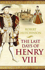 The Last Days of Henry VIII: Conspiracy, Treason and Heresy at the Court of the