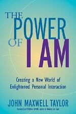 The Power of I Am : Creating a New World of Enlightened Personal Interaction by
