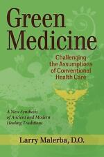 Green Medicine: Challenging the Assumptions of Conventional Health Care, Larry M