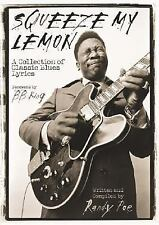 Songwriting and Lyrics Ser.: Squeeze My Lemon : A Collection of Classic Blues...