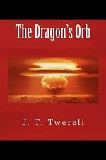 The Dragon's Orb by J. Twerell (2013, Paperback)