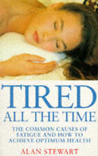 Tired All the Time: The Common Causes of Fatigue and How to Achieve Optimum Heal