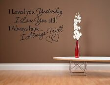 I Loved You Yesterday I Love You Still...- Vinyl Quote Me Wall Art Decals #963