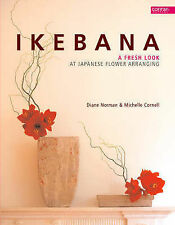 Ikebana: A Fresh Look at Japanese Flower Arranging by Diane Norman, Michelle...