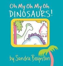 Oh My Oh My Oh Dinosaurs! Boynton on Board