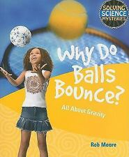 Why Do Balls Bounce?: All About Gravity (Solving Science Mysteries)