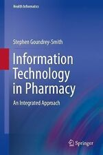 Information Technology in Pharmacy : An Integrated Approach by Stephen...