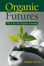 Organic Futures: The Case for Organic Farming Adrian Myers Very Good Book