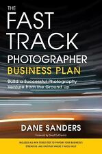 The Fast Track Photographer Business Plan : Build a Successful Photography...