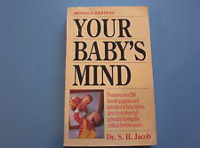Your Baby's Mind: Features over 200 Learning Games & Activities Dr S Jacob (PB)