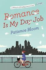 Romance Is My Day Job: A Memoir of Finding Love at Last, Bloom, Patience, Good B