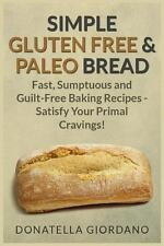 Simple Gluten Free and Paleo Bread : Fast, Scrumptious and Guilt-Free Baking...