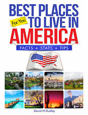Best Places to Live in America : Facts, Stats and Tips by David Dudley (2016,...