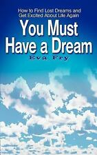 You Must Have a Dream : How to Find Lost Dreams and Get Excited about Life...