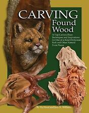 Carving Found Wood : Tips, Techniques and Inspiration from the Artists by Vic...