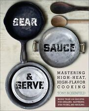 Sear, Sauce, and Serve : Mastering High-Heat, High-Flavor Cooking by Tony Ros...