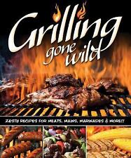 Grilling Gone Wild : Zesty Recipes for Meats, Mains, Marinades and More...