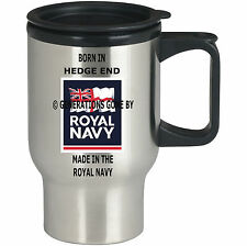 BORN IN HEDGE END MADE IN THE ROYAL NAVY TRAVEL MUG