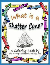 What Is a Shatter Cone? : A Coloring Book by the Georgia Mineral Society, Inc...