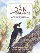 Secrets of the Oak Woodlands : Plants and Animals among California's Oaks by...