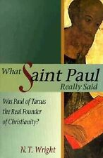 What Saint Paul Really Said: Was Paul of Tarsus the Real Founder of Christianity
