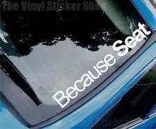 BECAUSE SEAT Funny Novelty Car/Van/Window Vinyl Sticker/Decal - Large Size