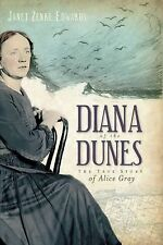 Diana of the Dunes (IN): The True Story of Alice Gray, Janet Zenke Edwards, New