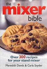 The Mixer Bible: Over 300 Recipes for Your Stand Mixer - Deeds, Meredith - Paper