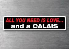 All you need is a Calais sticker 7 yr water & fade proof vinyl holden hsv gts