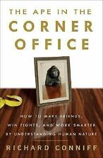 The Ape in the Corner Office: How to Make Friends, Win Fights and Work Smarter b