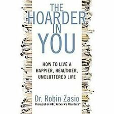 The Hoarder In You by Dr. Robin Zasio Hardcover 2011
