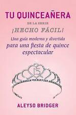 Tu Quinceañera : Una Guía Moderna y Divertida ¡Para Una Fiesta de Quince...