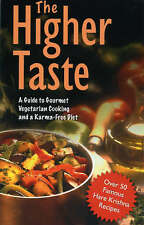 The Higher Taste: A Guide to Gourmet Vegetarian Cooking and a Karma Free Diet...