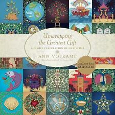 Unwrapping the Greatest Gift : A Family Celebration of Christmas by Ann Voskamp