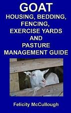 Goat Housing, Bedding, Fencing, Exercise Yards and Pasture Management Guide :...