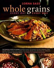 Whole Grains Every Day, Every Way by Lorna Sass (2006, Hardcover)