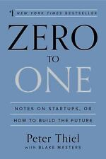Zero to One : Notes on Start-Ups, or How to Build the Future by Peter Thiel and