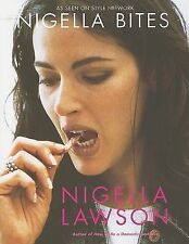 Nigella Bites: From Family Meals to Elegant Dinners, Easy, Delectable Recipes...