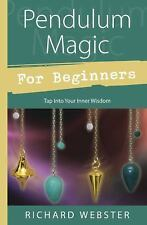 Pendulum Magic for Beginners : Tap into Your Inner Wisdom by Richard Webster...