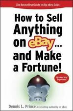 How to Sell Anything on eBay... and Make a Fortune! by Dennis L. Prince...