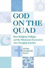 God on the Quad : How the Missionary Generation Is Changing America by Naomi Sch