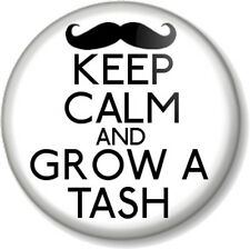 "KEEP CALM AND GROW A TASH 1"" Pin Button Badge Mustache Moustache Geek Movember"