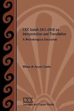LXX Isaiah 24:1-26:6 As Interpretation and Translation : A Methodological...