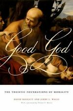 Good God : The Theistic Foundations of Morality by Jerry L. Walls and David...