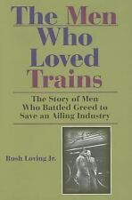The Men Who Loved Trains: The Story of Men Who Battled Greed to Save an Ailing I
