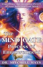 The Mind Gate Process of Empowerment : Experience the Awesome Power of Your...